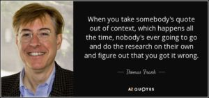 quote-when-you-take-somebody-s-quote-out-of-context-which-happens-all-the-time-nobody-s-ever-thomas-frank-10-14-68
